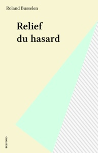 Roland Busselen - Relief du hasard.