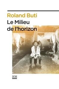 Roland Buti - Le Milieu de l'horizon.