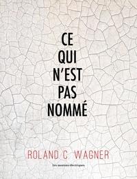 Roland C. Wagner - Ce qui n'est pas nommé.