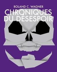 Roland C. Wagner - Chroniques du désespoir - Histoire du futur proche, T2.