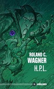 Roland C. Wagner - H.P.L. suivi de Celui qui bave et qui glougloute.