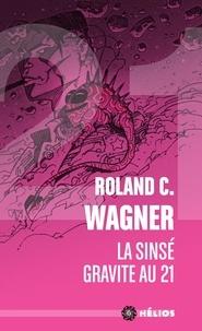 Roland C. Wagner - La sinsé gravite au 21.