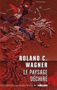 Roland C. Wagner - Le paysage déchiré.
