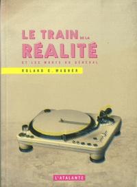 Roland C. Wagner - Le train de la réalité et les morts du Général.