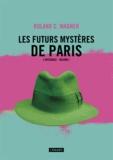 Roland-C Wagner - Les futurs mystères de Paris Intégrale Tome 1 : .