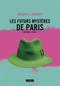 Roland C. Wagner - Les futurs mystères de Paris Intégrale Tome 1 : .
