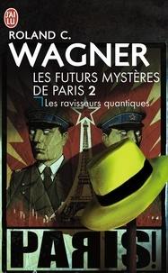 Roland C. Wagner - Les futurs mystères de Paris Tome 2 : Les ravisseurs quantiques.