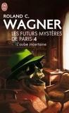 Roland-C Wagner - Les futurs mystères de Paris Tome 4 : L'aube incertaine - Suivi de Honoré a disparu.