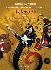 Roland C. Wagner - Les futurs mystères de Paris Tome 5 : Tekrock - Suivi de Pot Smokers from OUter Space.