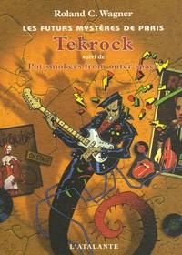 Roland C. Wagner - Les futurs mystères de Paris Tome 5 : Tekrock - Suivi de Pot Smokers from OUter Space.