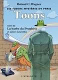 Roland-C Wagner - Les futurs mystères de Paris Tome 6 : Toons - Suivi de La barbe du Prophète et autres nouvelles.