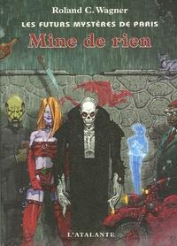 Roland C. Wagner - Les futurs mystères de Paris Tome 9 : Mine de rien.