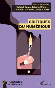 Roland Canu et Johann Chaulet - Critiques du numérique.