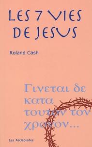 Roland Cash - Les sept vies de Jésus.
