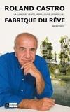 Roland Castro - La fabrique du rêve.