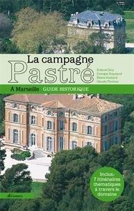 Roland Caty et Georges Reynaud - La campagne Pastré à Marseille - Guide historique.