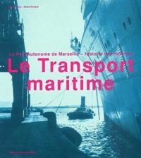 Roland Caty et Eliane Richard - Le transport maritime - Le Port Autonome de Marseille, Histoire des hommes01/11/03.
