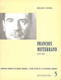 Roland Cayrol - François Mitterrand 1945-1967.