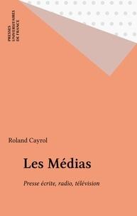 Roland Cayrol - Les médias - Presse écrite, radio, télévision.