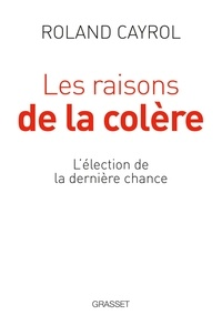 Roland Cayrol - Les raisons de la colère - L'élection de la dernière chance.