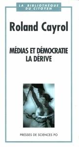 Roland Cayrol - Médias et démocratie, la dérive.