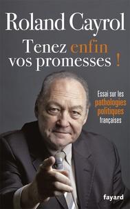 Roland Cayrol - Tenez enfin vos promesses ! - Essai sur las pathologies politiques françaises.