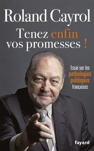 Roland Cayrol - Tenez enfin vos promesses !.