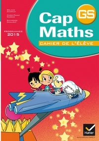 Roland Charnay et Marie-Paule Dussuc - Cap maths Grande Section - Cahier de l'élève, programmes 2015.