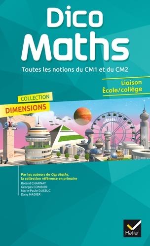 Roland Charnay et Georges Combier - Dico Maths Dimensions - Toutes les notions du CM1 et du CM2.