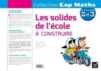 Roland Charnay et Georges Combier - Les solides de l'école à construire - Cycles 2 et 3.