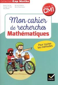 Roland Charnay et Georges Combier - Mathématiques CM1 Cycle 3 Cap Maths - Mon cahier de recherche.