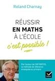 Roland Charnay - Réussir en maths à l'école, c'est possible !.