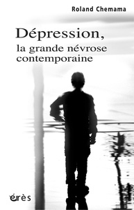 Roland Chemama - Dépression, la grande névrose contemporaine.