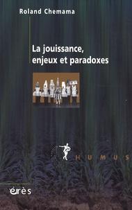 Roland Chemama - La jouissance, enjeux et paradoxes.