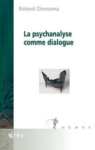 Roland Chemama - La psychanalyse comme dialogue.