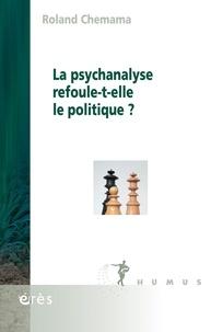 Roland Chemama - La psychanalyse refoule-t-elle le politique ?.