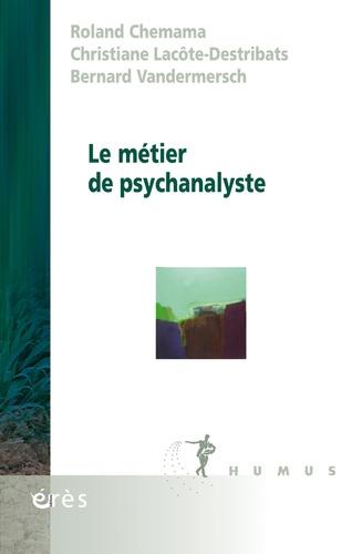 Roland Chemama et Christiane Lacôte-Destribats - Le métier de psychanalyste.