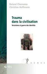 Roland Chemama et Christian Hoffmann - Trauma dans la civilisation - Terrorisme et guerre des identités.