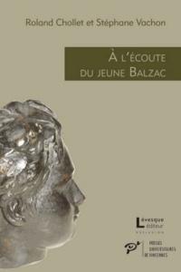 Roland Chollet et Stéphane Vachon - A l'écoute du jeune Balzac - L'écho des premières oeuvres publiées (1822-1829).