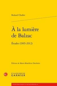 Roland Chollet - A la lumière de Balzac - Etudes (1965-2012).