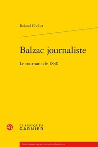 Roland Chollet - Balzac journaliste - Le tournant de 1830.