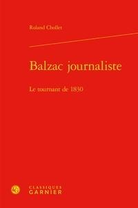 Roland Chollet - Balzac journaliste - Le tournant de 1831.