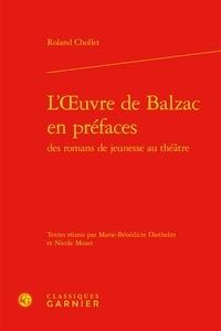 Roland Chollet - L'oeuvre de Balzac en préfaces des romans de jeunesse au théâtre.