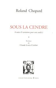 Roland Chopard - Sous la cendre - 6 suites & variations pour voix seule(s).