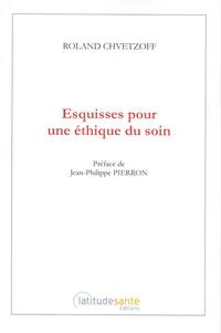 Roland Chvetzoff - Esquisses pour une éthique du soin.