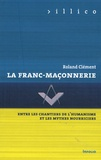 Roland Clément - La Franc-maçonnerie - Entre les chantiers de l'humanisme et les mythes nourriciers.