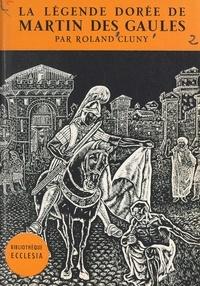 Roland Cluny et  Daniel-Rops - La légende dorée de Martin des Gaules.
