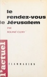 Roland Cluny et Eugène Tisserant - Le rendez-vous de Jérusalem.