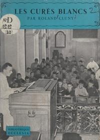 Roland Cluny et  Daniel-Rops - Les curés blancs.