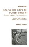 Roland Colin - Les Contes noirs de l'Ouest africain - Témoins majeurs d'un humanisme.